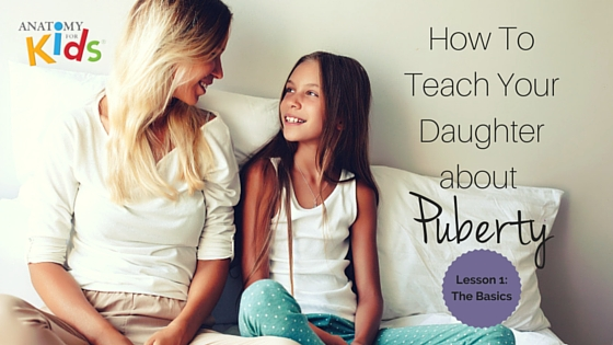 anatomy for kids, puberty for girls, how to teach about puberty, puberty advice