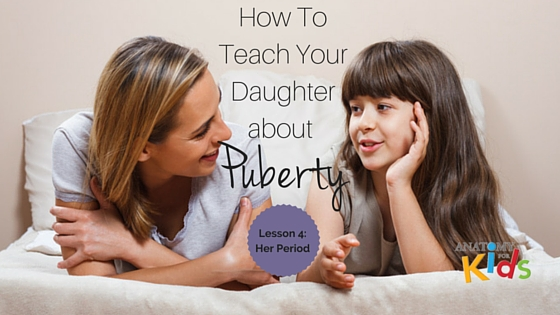 anatomy for kids, teach about puberty, her period